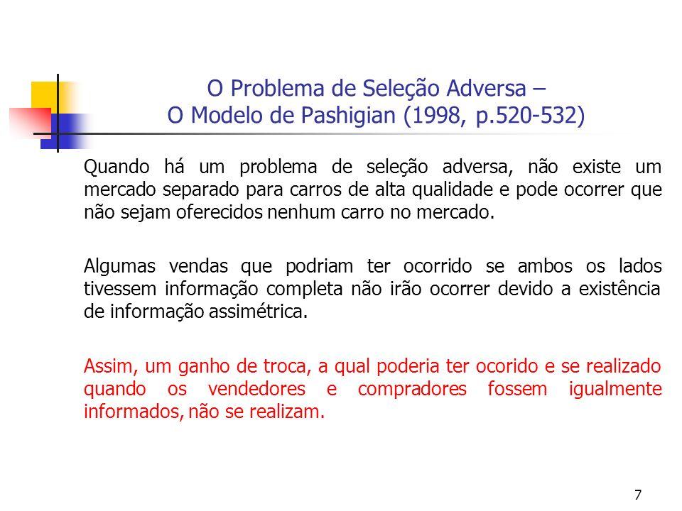 7 O Problema de Seleção Adversa – O Modelo de Pashigian (1998, p.520-532) Quando há um problema de seleção adversa, não existe um mercado separado para carros de alta qualidade e pode ocorrer que não sejam oferecidos nenhum carro no mercado.