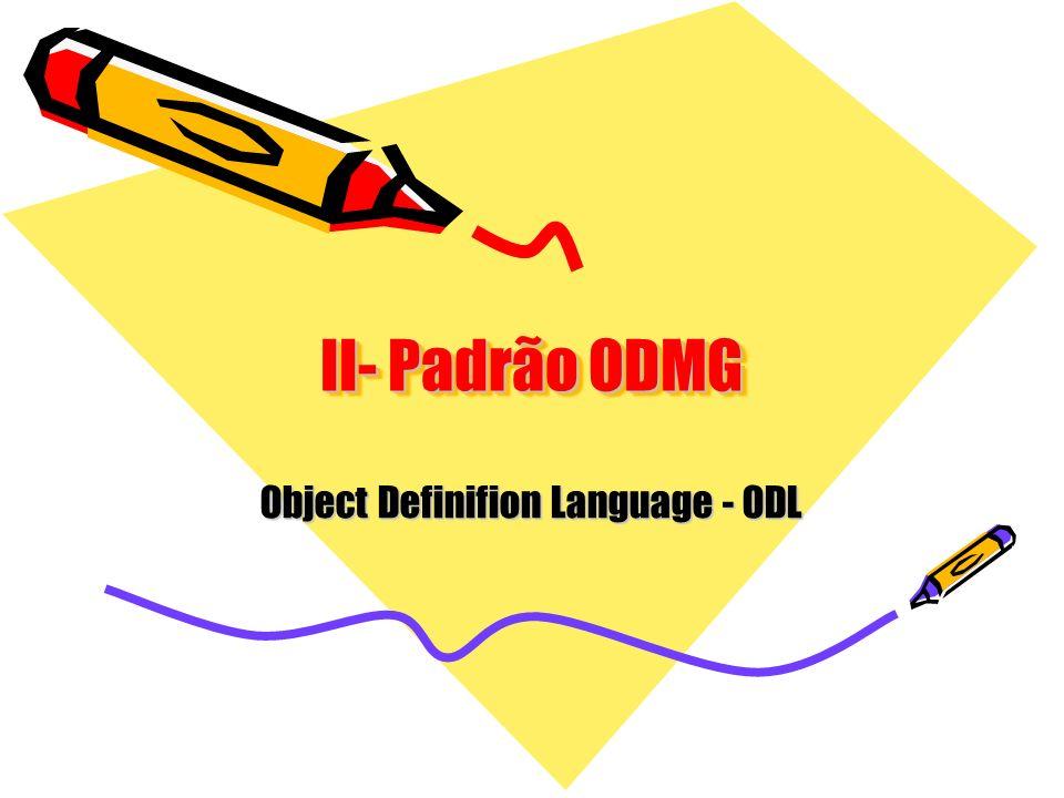 II- Padrão ODMG Object Definifion Language - ODL