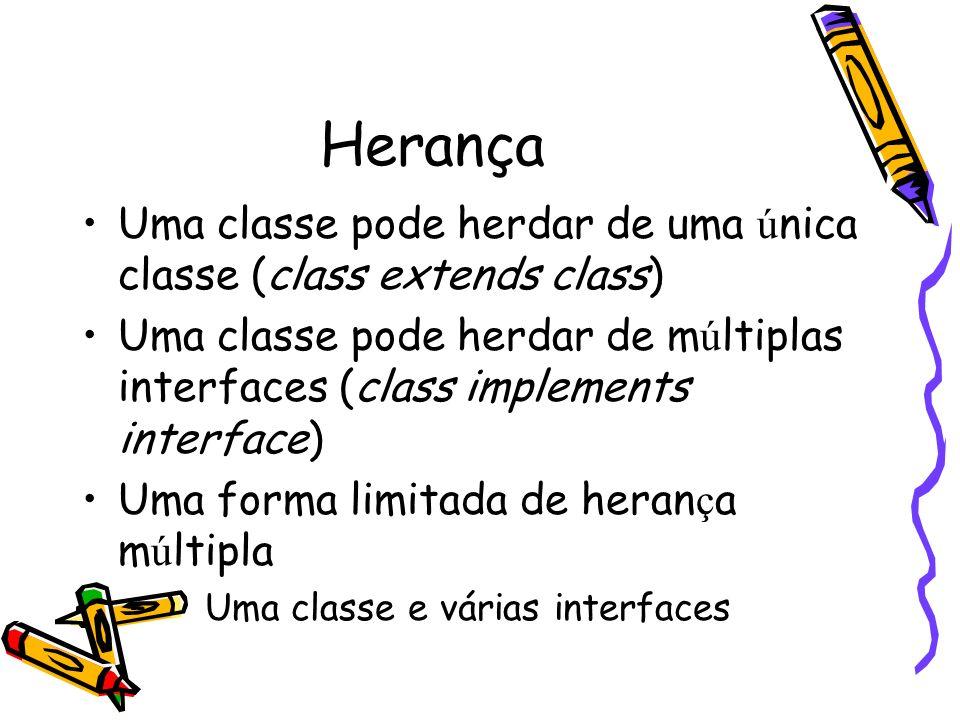 Herança Uma classe pode herdar de uma ú nica classe (class extends class) Uma classe pode herdar de m ú ltiplas interfaces (class implements interface