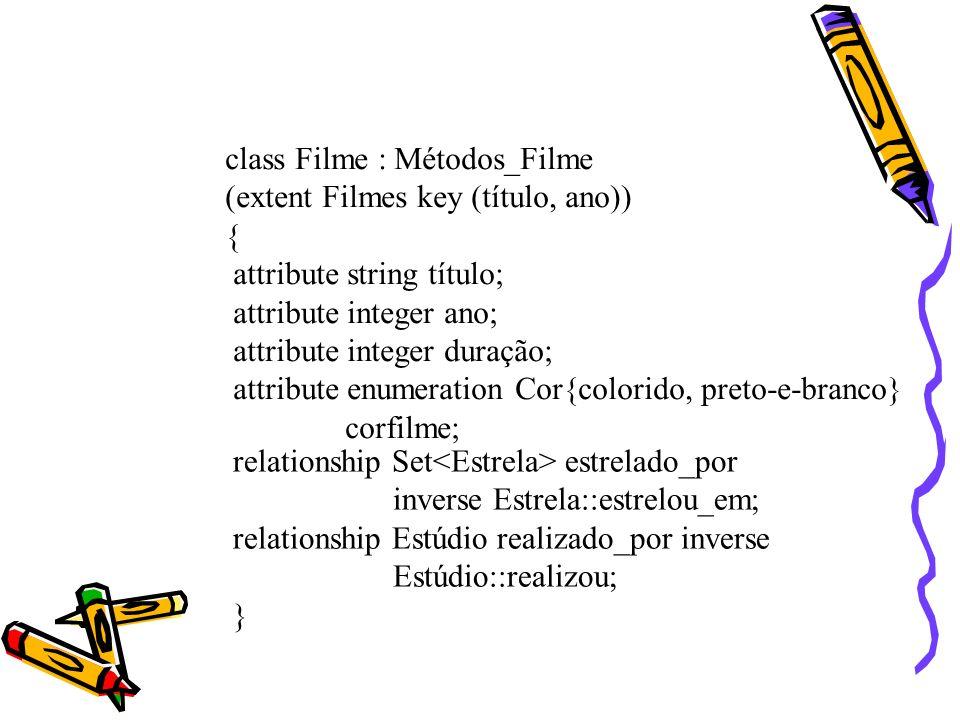 class Filme : Métodos_Filme (extent Filmes key (título, ano)) { attribute string título; attribute integer ano; attribute integer duração; attribute e