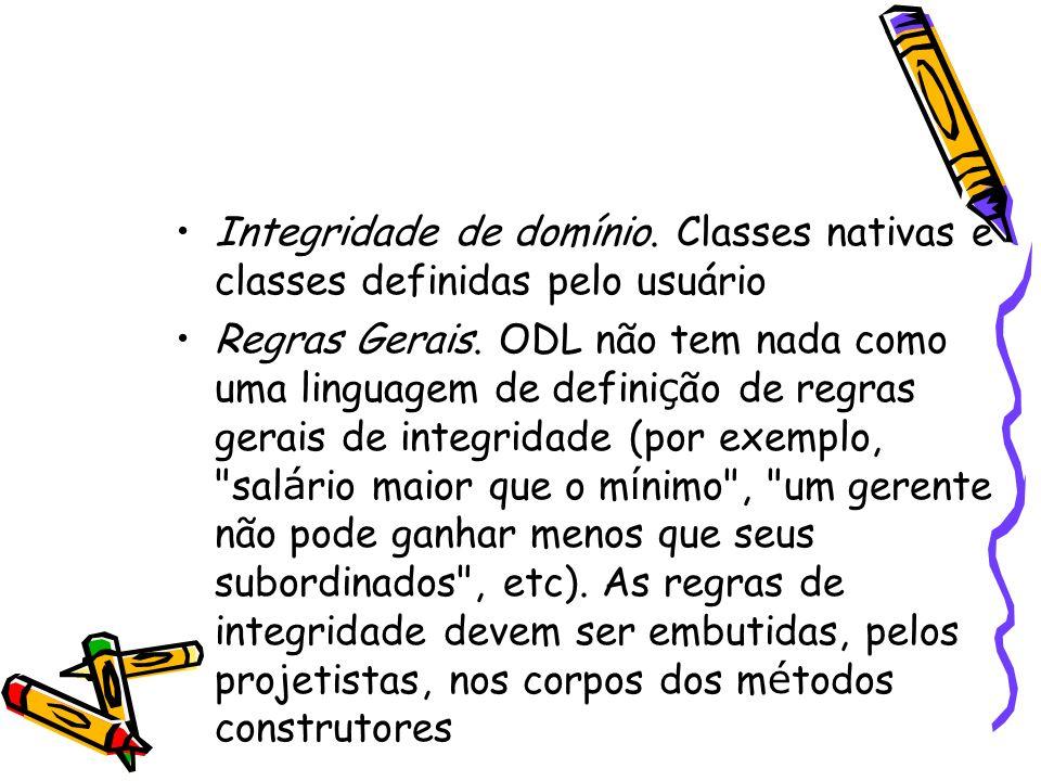 Integridade de domínio. Classes nativas e classes definidas pelo usuário Regras Gerais. ODL não tem nada como uma linguagem de defini ç ão de regras g