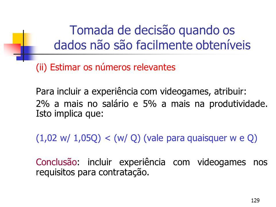 129 Tomada de decisão quando os dados não são facilmente obteníveis (ii) Estimar os números relevantes Para incluir a experiência com videogames, atri