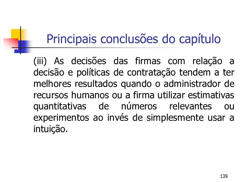 139 Principais conclusões do capítulo (iii) As decisões das firmas com relação a decisão e políticas de contratação tendem a ter melhores resultados q