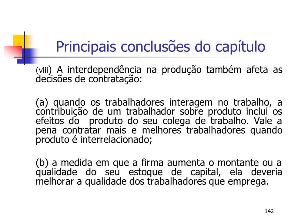 142 Principais conclusões do capítulo (viii ) A interdependência na produção também afeta as decisões de contratação: (a) quando os trabalhadores inte