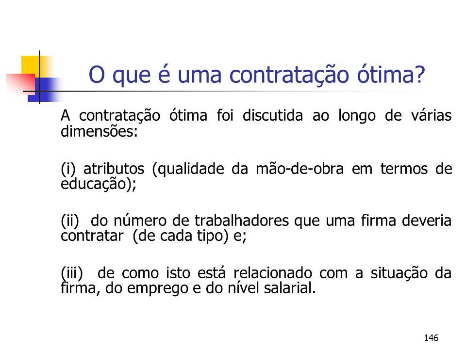 146 O que é uma contratação ótima? A contratação ótima foi discutida ao longo de várias dimensões: (i) atributos (qualidade da mão-de-obra em termos d