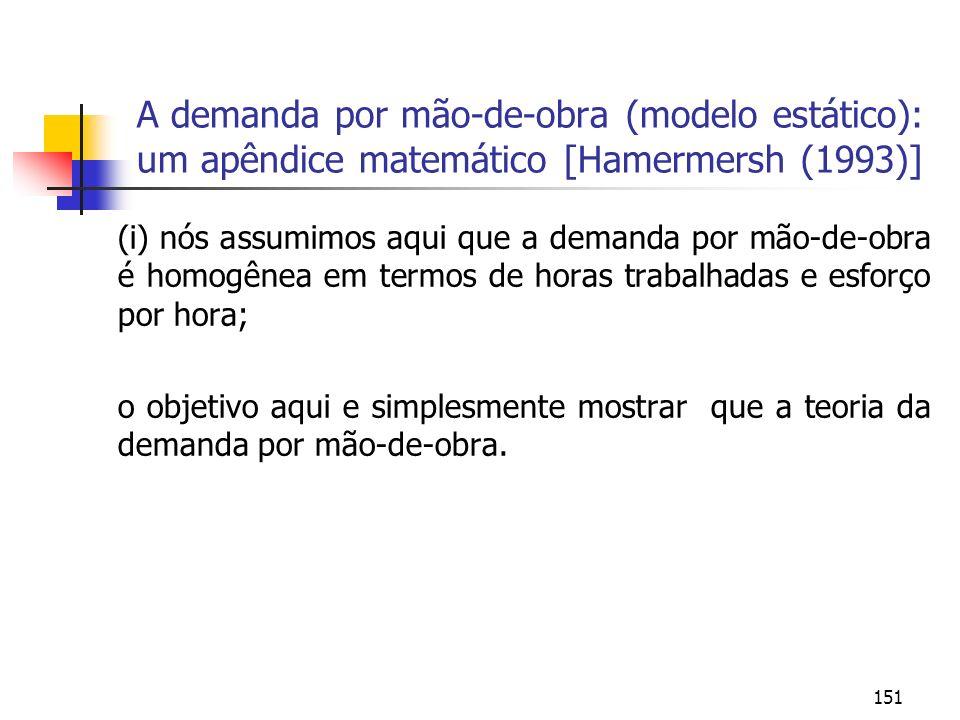 151 A demanda por mão-de-obra (modelo estático): um apêndice matemático [Hamermersh (1993)] (i) nós assumimos aqui que a demanda por mão-de-obra é hom