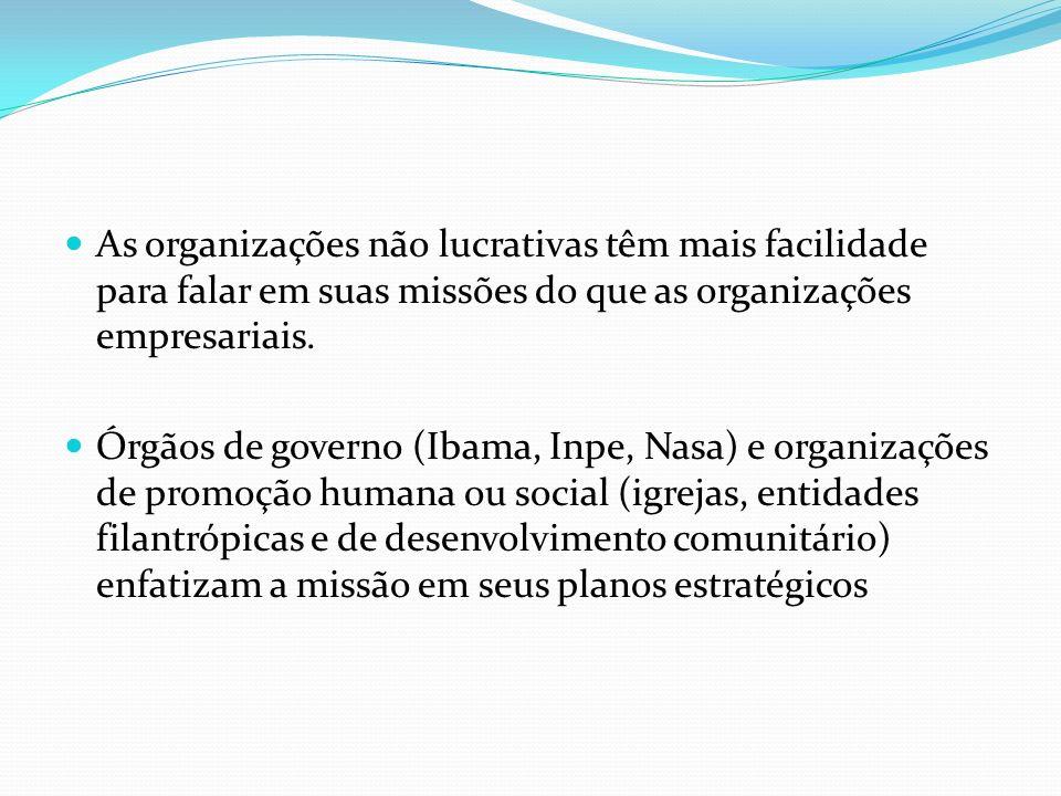 As organizações não lucrativas têm mais facilidade para falar em suas missões do que as organizações empresariais. Órgãos de governo (Ibama, Inpe, Nas