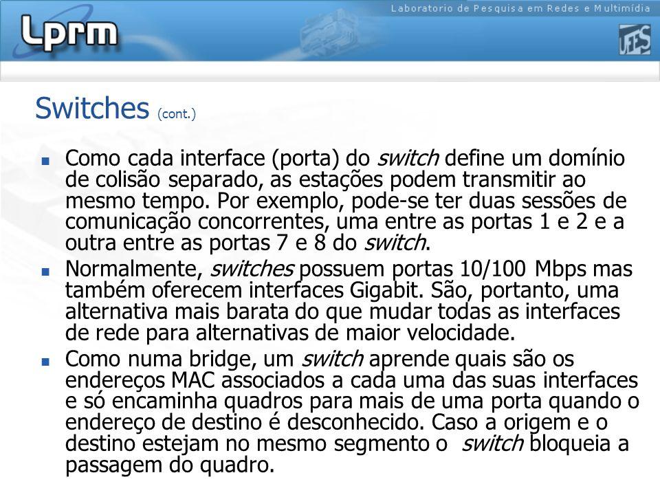 Switches (cont.) Como cada interface (porta) do switch define um domínio de colisão separado, as estações podem transmitir ao mesmo tempo. Por exemplo