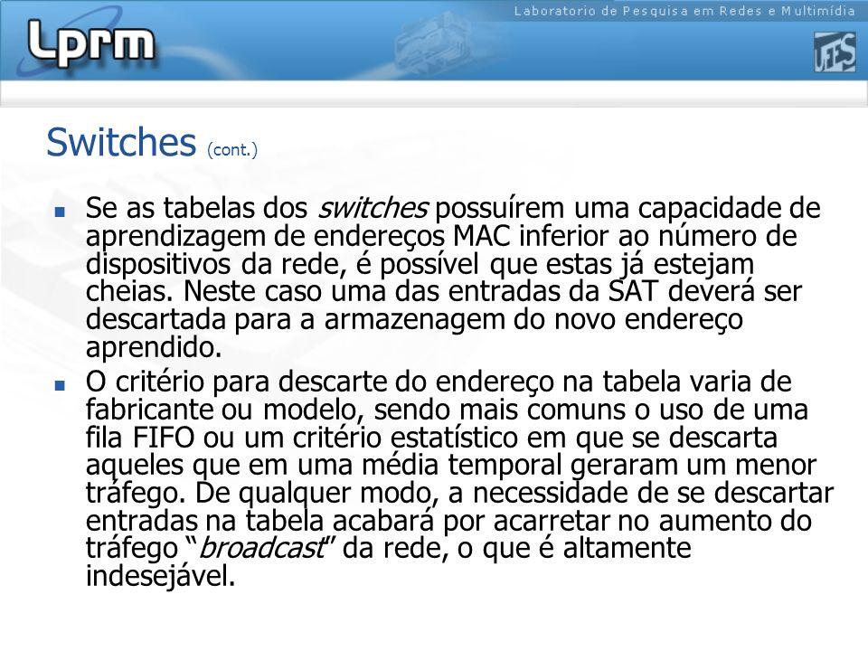 Switches (cont.) Se as tabelas dos switches possuírem uma capacidade de aprendizagem de endereços MAC inferior ao número de dispositivos da rede, é po