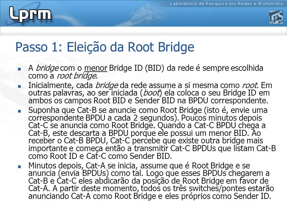 A bridge com o menor Bridge ID (BID) da rede é sempre escolhida como a root bridge. Inicialmente, cada bridge da rede assume a si mesma como root. Em