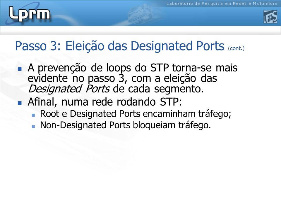 Passo 3: Eleição das Designated Ports (cont.) A prevenção de loops do STP torna-se mais evidente no passo 3, com a eleição das Designated Ports de cad