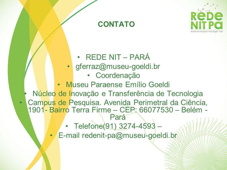 CONTATO REDE NIT – PARÁ gferraz@museu-goeldi.br Coordenação Museu Paraense Emílio Goeldi Núcleo de Inovação e Transferência de Tecnologia Campus de Pe