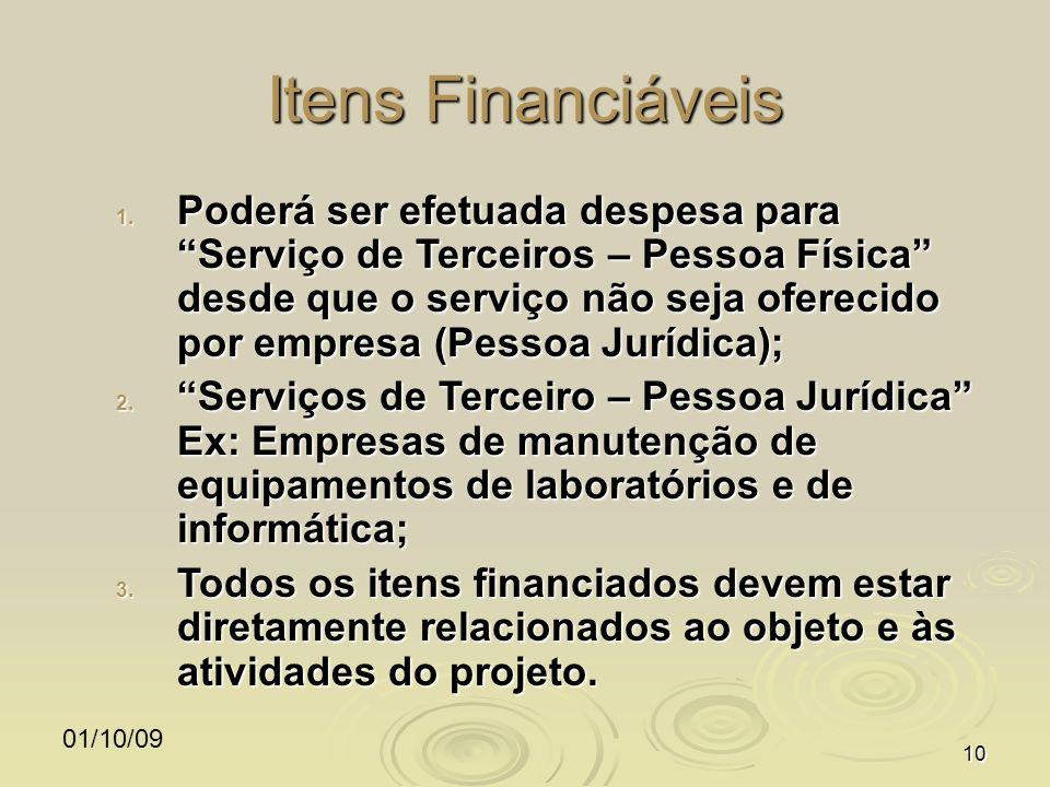 01/10/0910 Itens Financiáveis 1. Poderá ser efetuada despesa para Serviço de Terceiros – Pessoa Física desde que o serviço não seja oferecido por empr