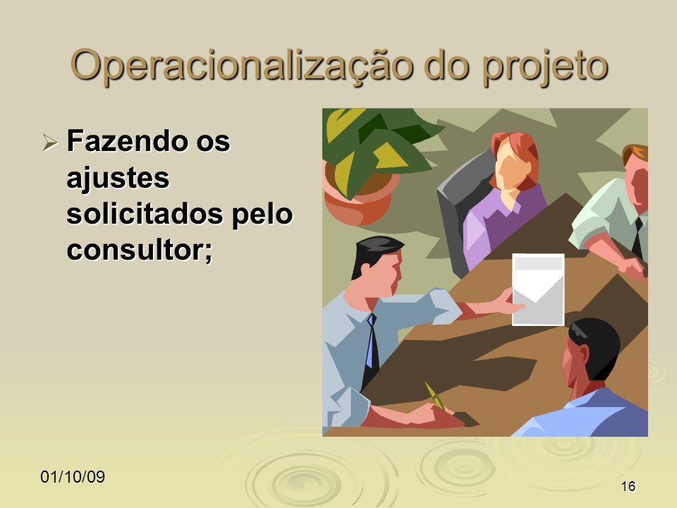 01/10/0916 Operacionalização do projeto Fazendo os ajustes solicitados pelo consultor; Fazendo os ajustes solicitados pelo consultor;