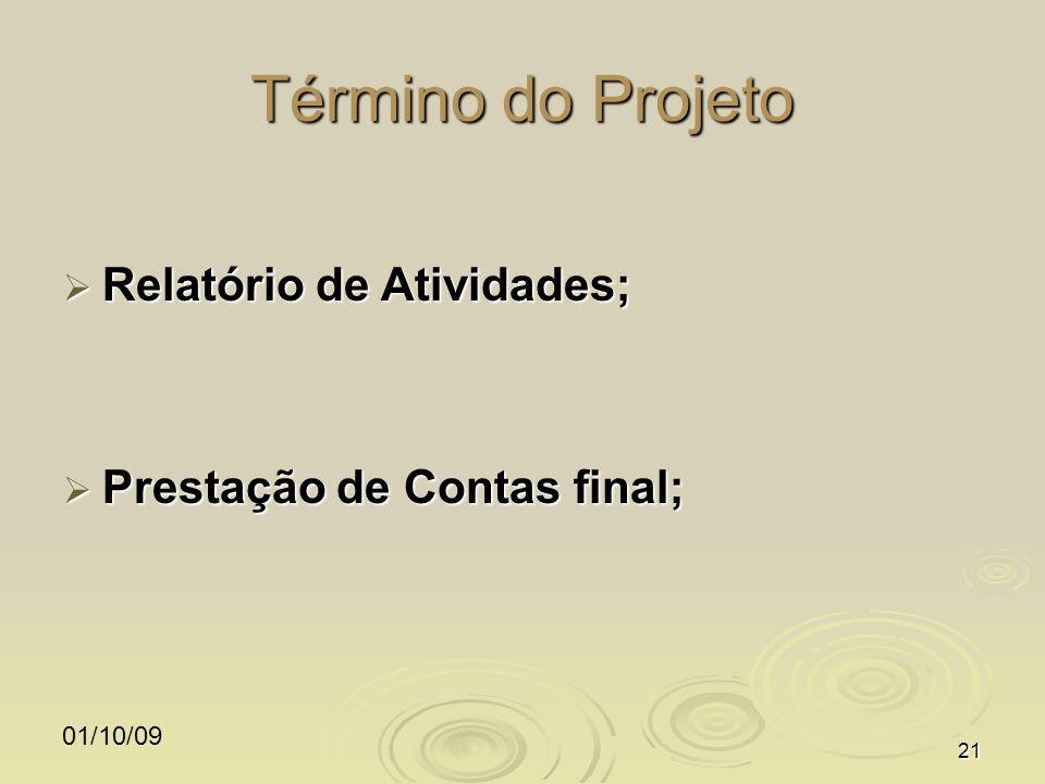 01/10/0921 Término do Projeto Relatório de Atividades; Relatório de Atividades; Prestação de Contas final; Prestação de Contas final;