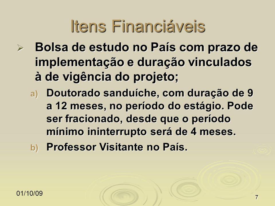 01/10/097 Itens Financiáveis Bolsa de estudo no País com prazo de implementação e duração vinculados à de vigência do projeto; Bolsa de estudo no País