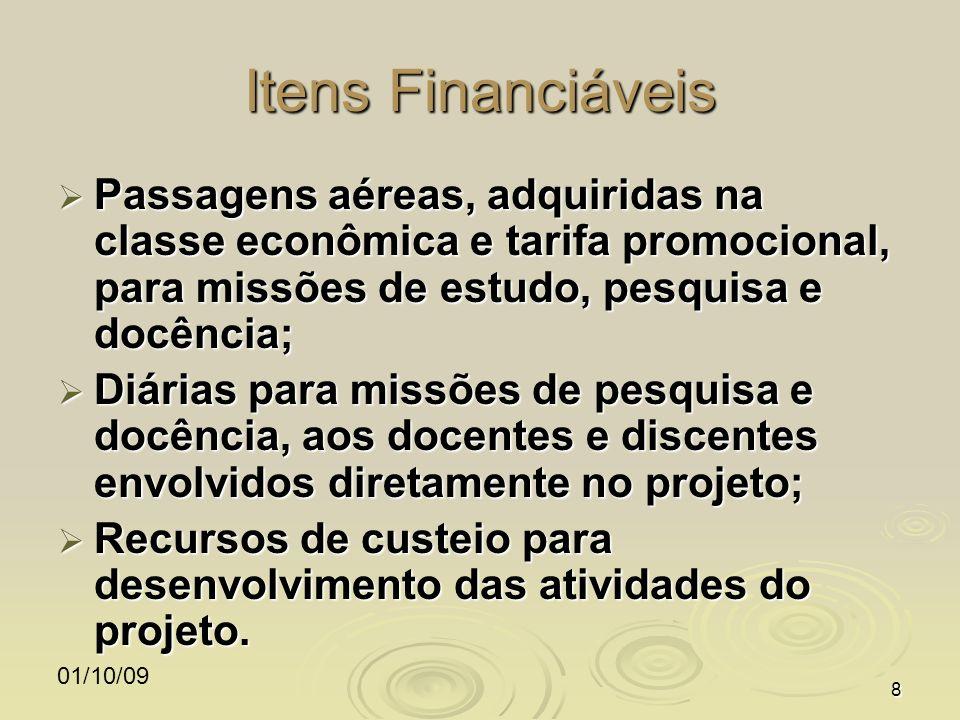 01/10/098 Itens Financiáveis Passagens aéreas, adquiridas na classe econômica e tarifa promocional, para missões de estudo, pesquisa e docência; Passa