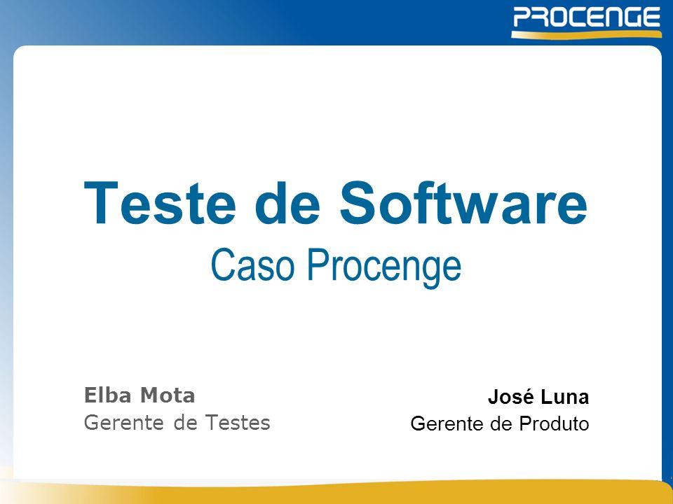 Teste de Software Caso Procenge Elba Mota Gerente de Testes José Luna Gerente de Produto