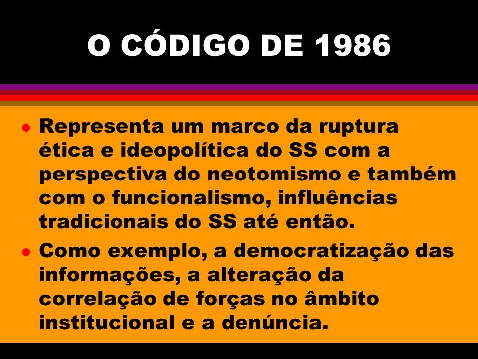 OS AVANÇOS NO CÓDIGO DE 1986 l O Código de Ética de 1986 trouxe como avanço a negação da base filosófica tradicional, nitidamente conservadora (ética da neutralidade), e a afirmação de um novo perfil do técnico, um profissional competente teórica, técnica e politicamente.