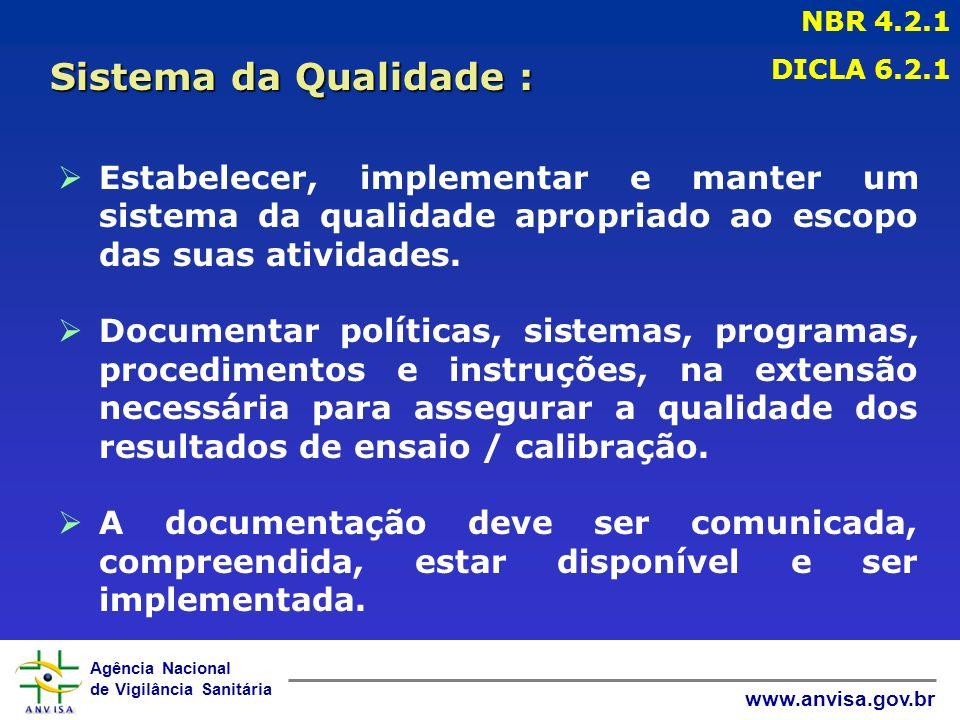 Agência Nacional de Vigilância Sanitária www.anvisa.gov.br ØEstabelecer, implementar e manter um sistema da qualidade apropriado ao escopo das suas atividades.