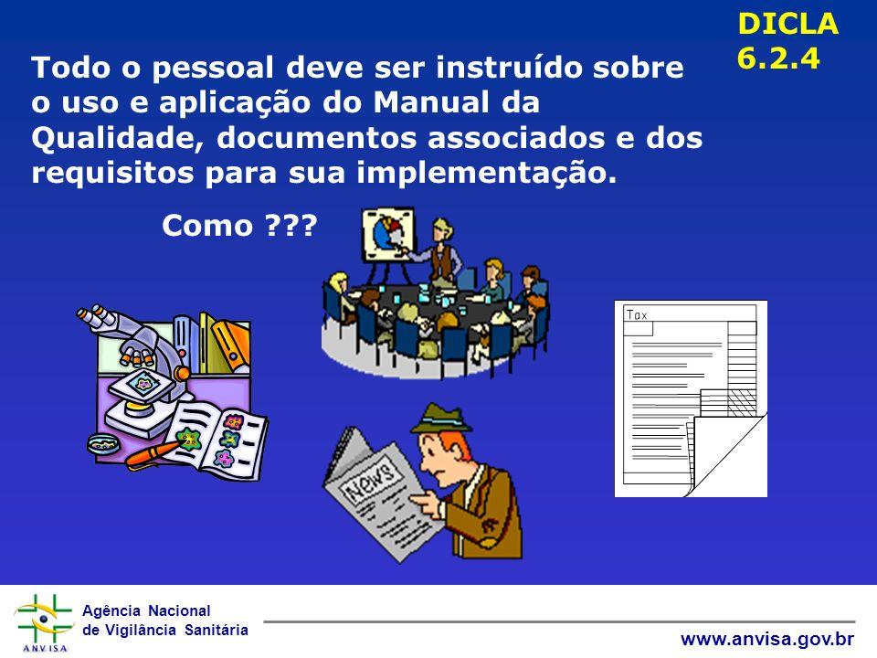 Agência Nacional de Vigilância Sanitária www.anvisa.gov.br Todo o pessoal deve ser instruído sobre o uso e aplicação do Manual da Qualidade, documentos associados e dos requisitos para sua implementação.