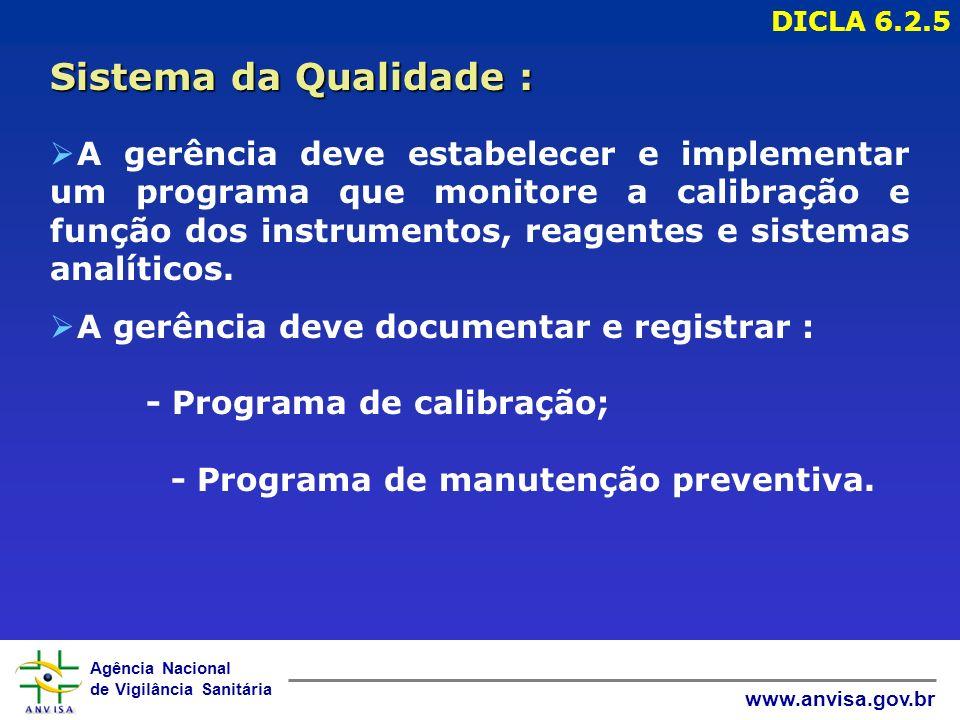 Agência Nacional de Vigilância Sanitária www.anvisa.gov.br Ø A gerência deve estabelecer e implementar um programa que monitore a calibração e função dos instrumentos, reagentes e sistemas analíticos.