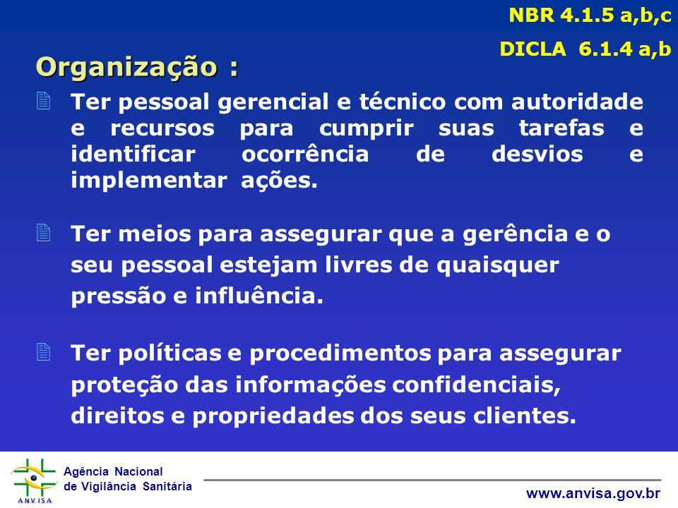 Agência Nacional de Vigilância Sanitária www.anvisa.gov.br 2 Ter pessoal gerencial e técnico com autoridade e recursos para cumprir suas tarefas e identificar ocorrência de desvios e implementar ações.