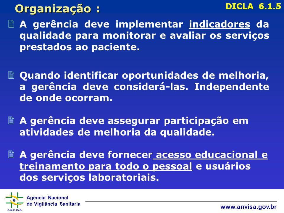 Agência Nacional de Vigilância Sanitária www.anvisa.gov.br 2 A gerência deve implementar indicadores da qualidade para monitorar e avaliar os serviços prestados ao paciente.