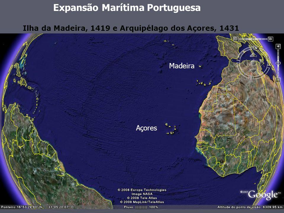Expansão Marítima Portuguesa Ilha da Madeira, 1419 e Arquipélago dos Açores, 1431 Madeira Açores