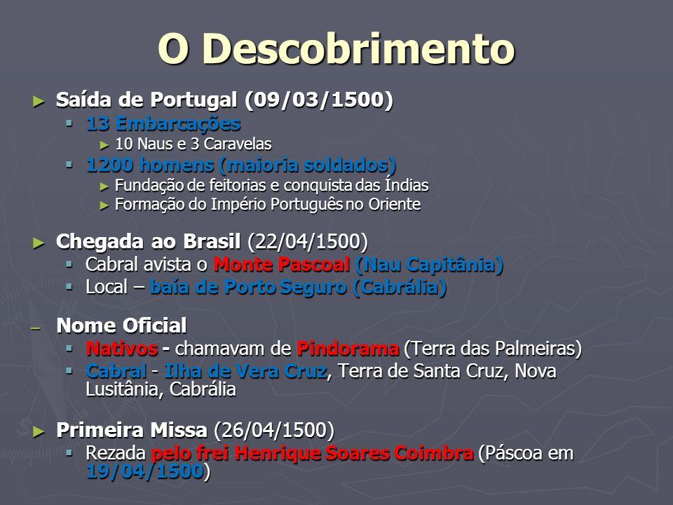 O Descobrimento Saída de Portugal (09/03/1500) Saída de Portugal (09/03/1500) 13 Embarcações 13 Embarcações 10 Naus e 3 Caravelas 10 Naus e 3 Caravela