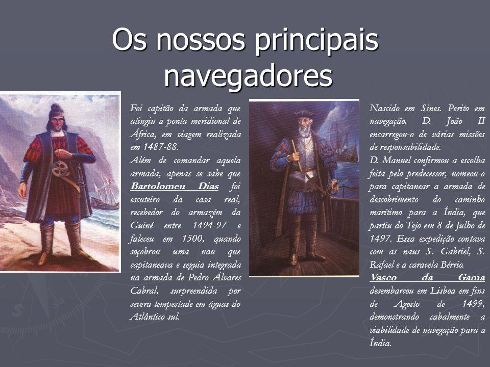Os nossos principais navegadores Foi capitão da armada que atingiu a ponta meridional de África, em viagem realizada em 1487-88. Além de comandar aque