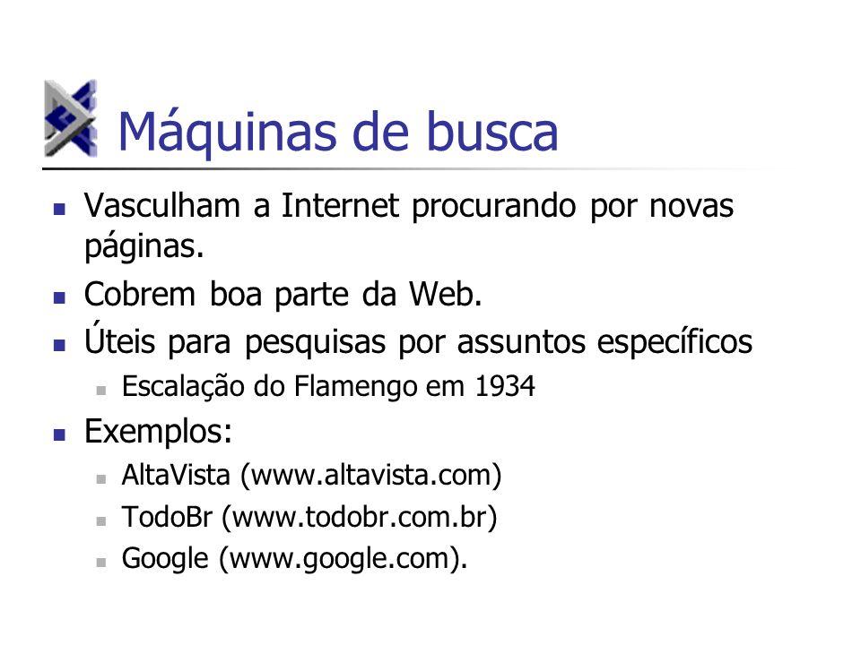 Máquinas de busca Vasculham a Internet procurando por novas páginas. Cobrem boa parte da Web. Úteis para pesquisas por assuntos específicos Escalação