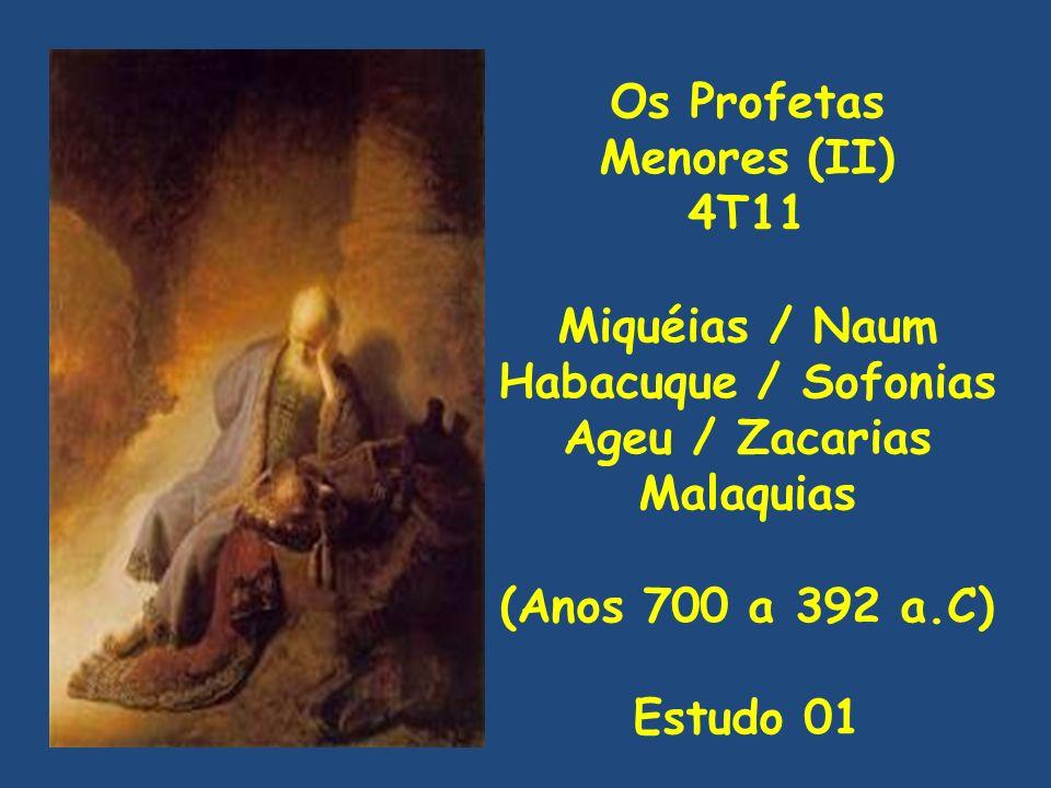 Os Profetas Menores (II) 4T11 Miquéias / Naum Habacuque / Sofonias Ageu / Zacarias Malaquias (Anos 700 a 392 a.C) Estudo 01