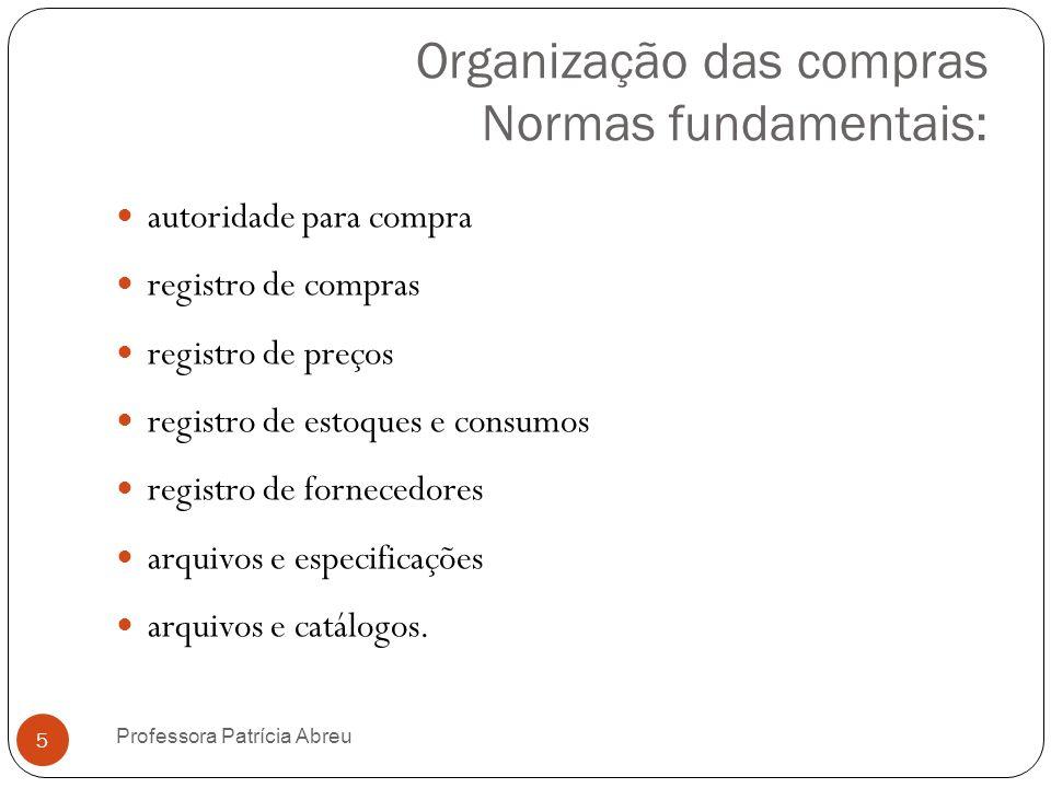 Organização das compras Normas fundamentais: autoridade para compra registro de compras registro de preços registro de estoques e consumos registro de