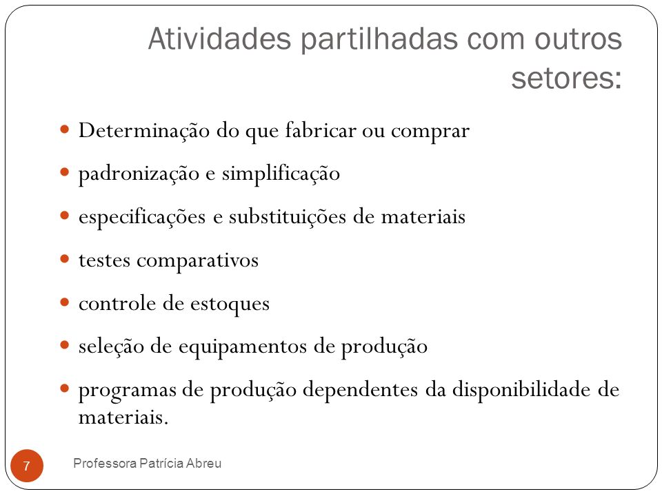 Atividades partilhadas com outros setores: Determinação do que fabricar ou comprar padronização e simplificação especificações e substituições de mate