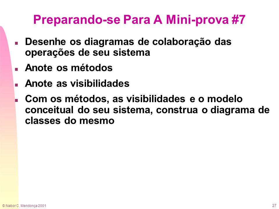 © Nabor C. Mendonça 2001 27 Preparando-se Para A Mini-prova #7 n Desenhe os diagramas de colaboração das operações de seu sistema n Anote os métodos n