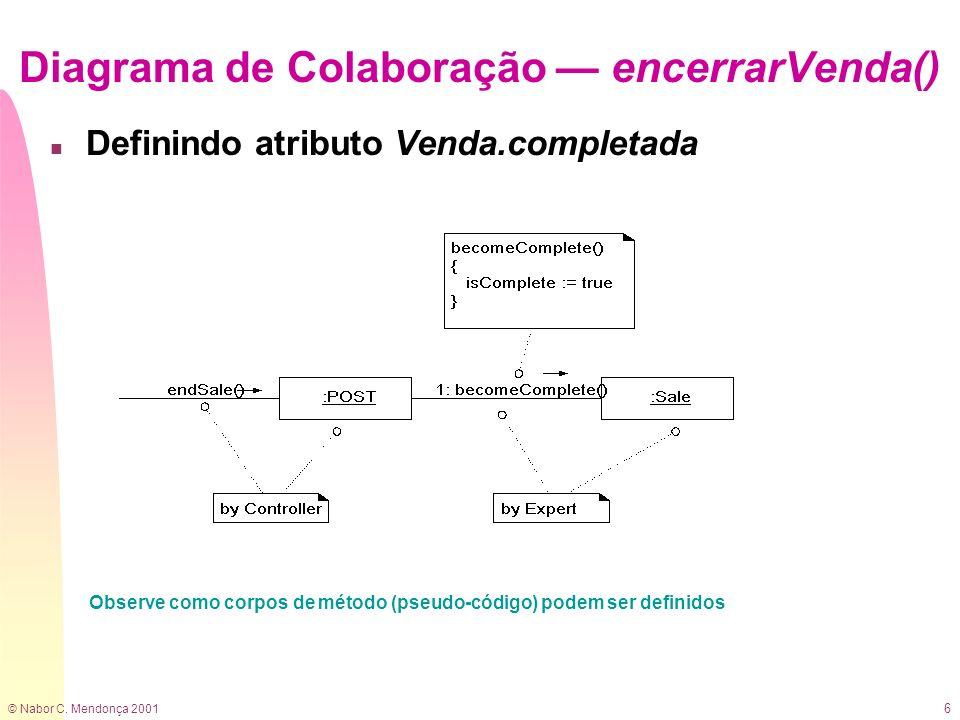 © Nabor C. Mendonça 2001 6 n Definindo atributo Venda.completada Diagrama de Colaboração encerrarVenda() Observe como corpos de método (pseudo-código)