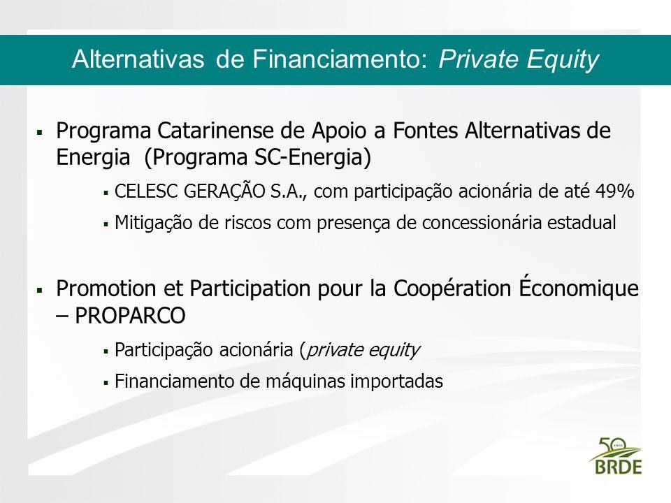 Alternativas de Financiamento: Private Equity Programa Catarinense de Apoio a Fontes Alternativas de Energia (Programa SC-Energia) CELESC GERAÇÃO S.A.