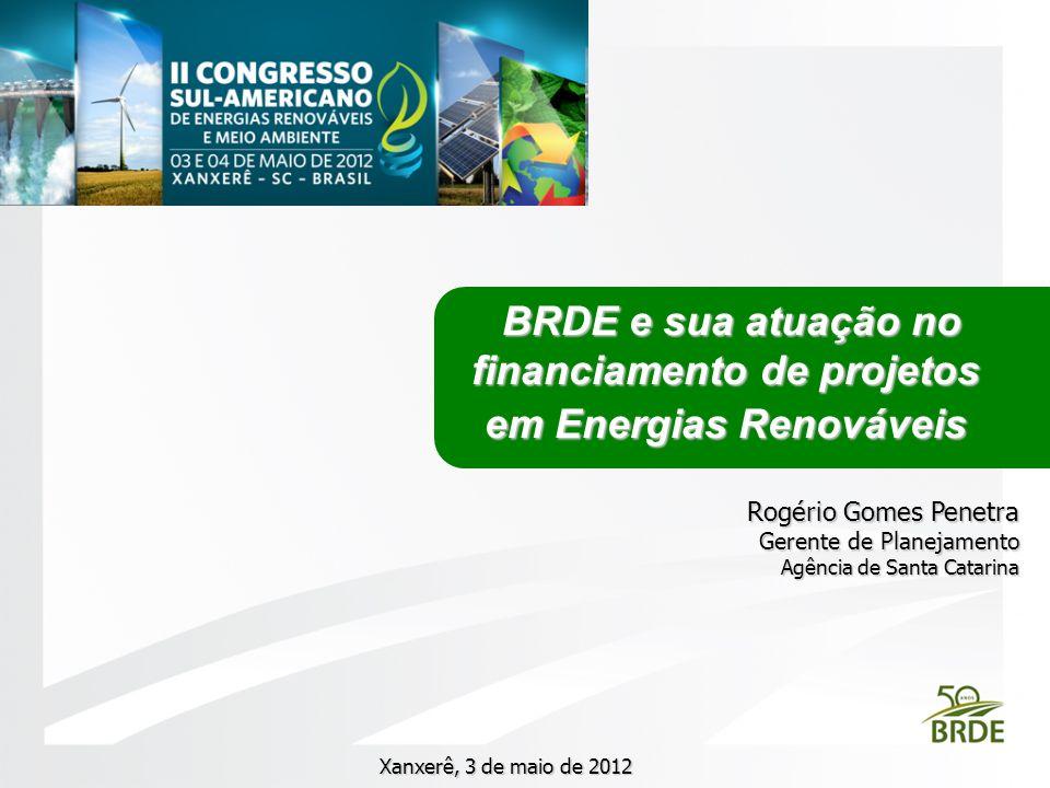 BRDE e sua atuação no financiamento de projetos BRDE e sua atuação no financiamento de projetos em Energias Renováveis Rogério Gomes Penetra Gerente d