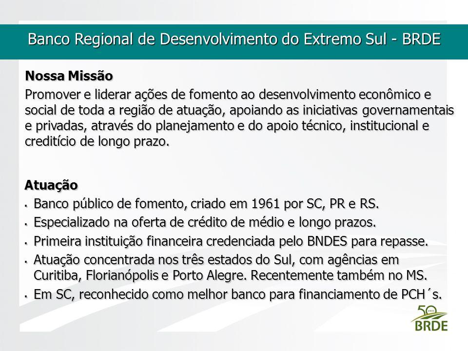 Banco Regional de Desenvolvimento do Extremo Sul - BRDE Atuação Banco público de fomento, criado em 1961 por SC, PR e RS. Banco público de fomento, cr