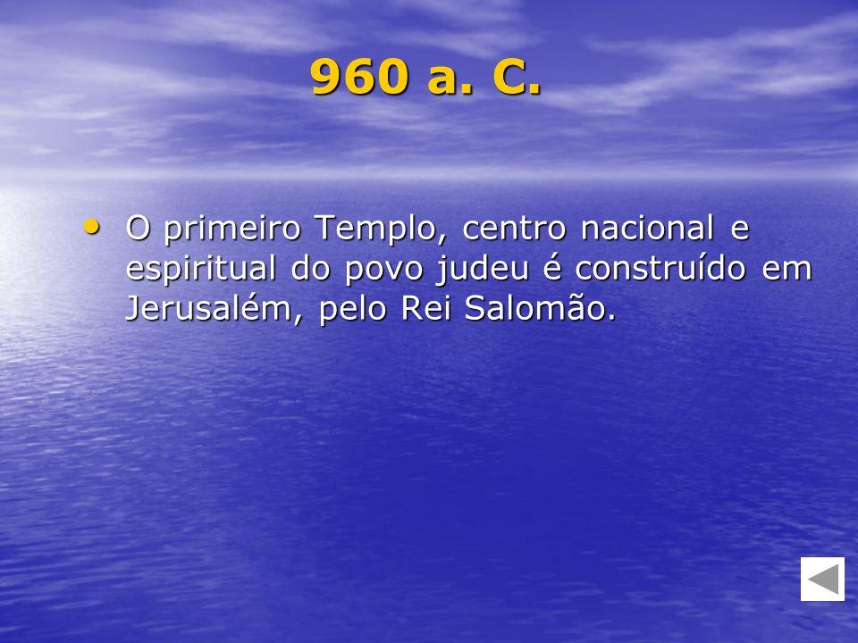O primeiro Templo, centro nacional e espiritual do povo judeu é construído em Jerusalém, pelo Rei Salomão. O primeiro Templo, centro nacional e espiri