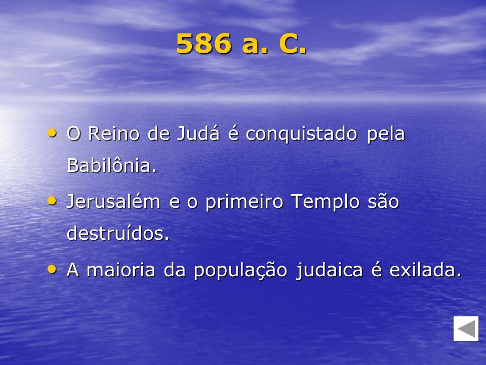 O Reino de Judá é conquistado pela Babilônia. O Reino de Judá é conquistado pela Babilônia. Jerusalém e o primeiro Templo são destruídos. Jerusalém e