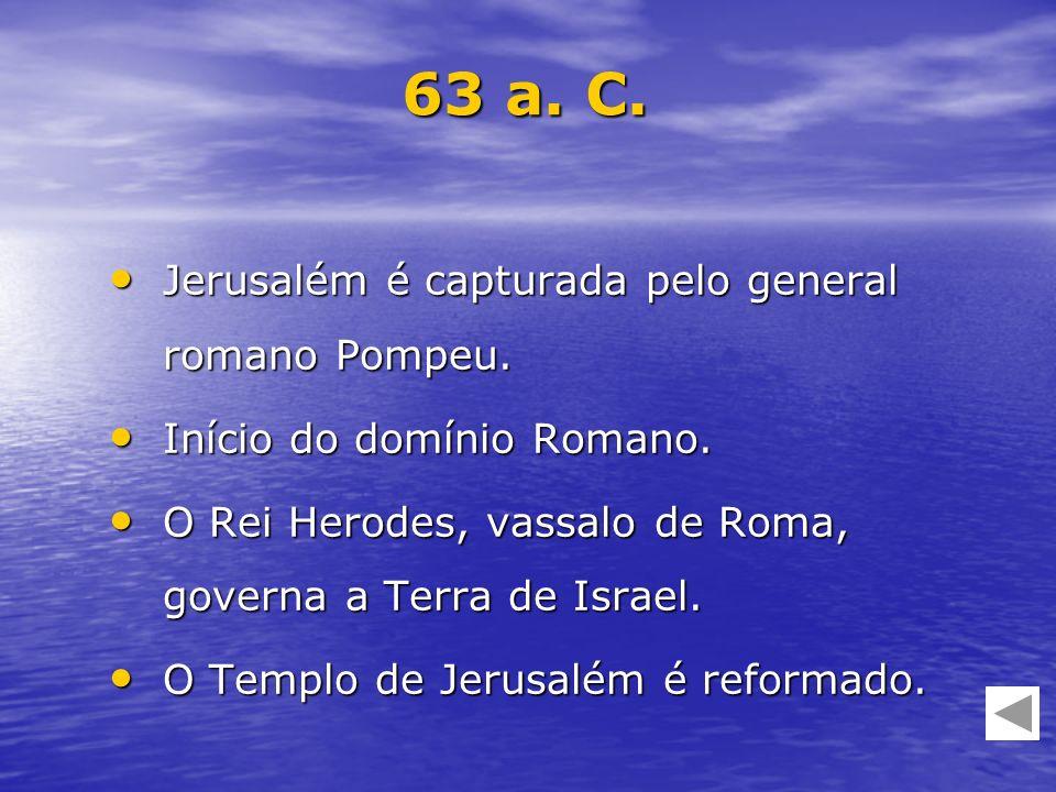 Jerusalém é capturada pelo general romano Pompeu. Jerusalém é capturada pelo general romano Pompeu. Início do domínio Romano. Início do domínio Romano