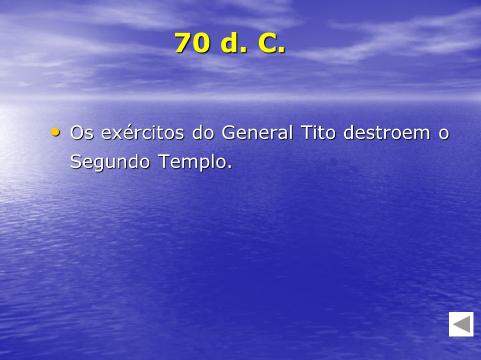 Os exércitos do General Tito destroem o Segundo Templo. Os exércitos do General Tito destroem o Segundo Templo. 70 d. C.