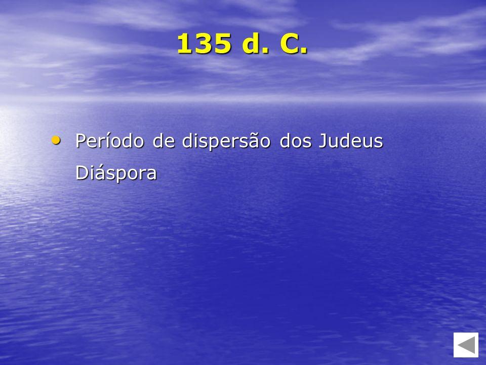 Período de dispersão dos Judeus Diáspora Período de dispersão dos Judeus Diáspora 135 d. C.
