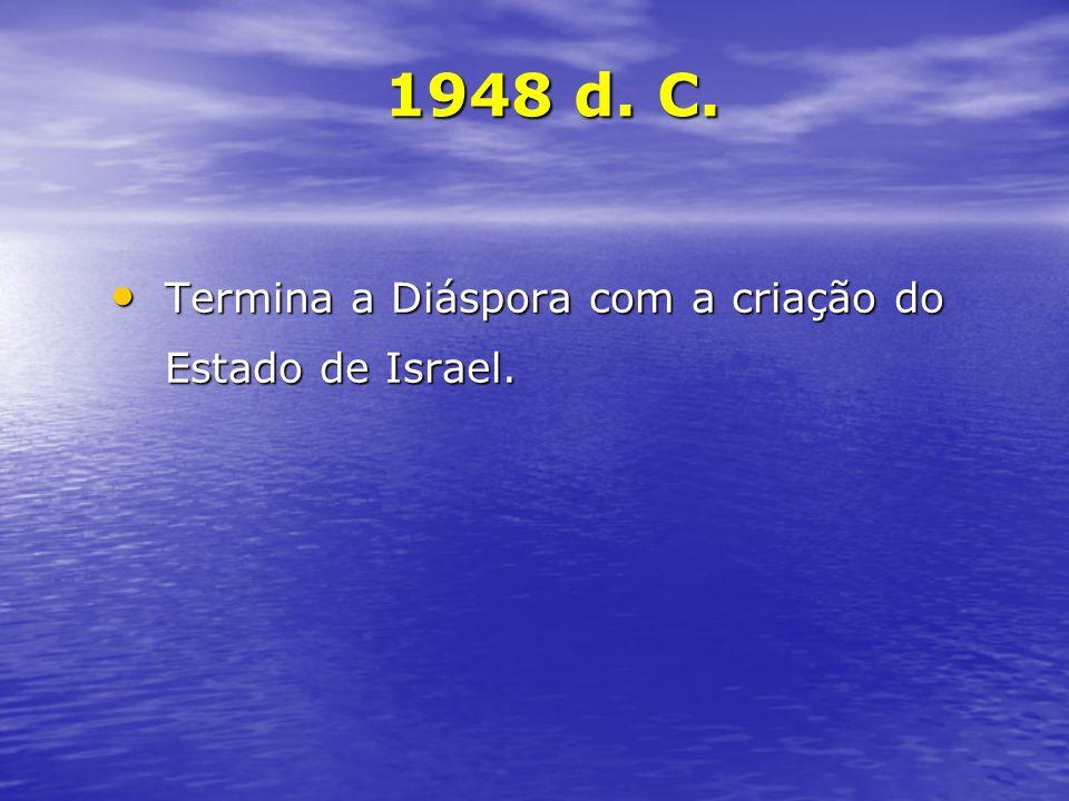 Termina a Diáspora com a criação do Estado de Israel. Termina a Diáspora com a criação do Estado de Israel. 1948 d. C.