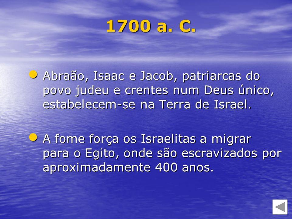 Abraão, Isaac e Jacob, patriarcas do povo judeu e crentes num Deus único, estabelecem-se na Terra de Israel. Abraão, Isaac e Jacob, patriarcas do povo