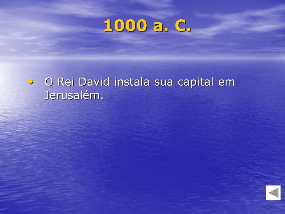 O Rei David instala sua capital em Jerusalém. O Rei David instala sua capital em Jerusalém. 1000 a. C.
