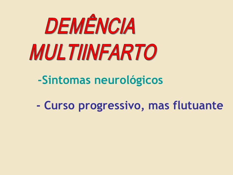 -Sintomas neurológicos - Curso progressivo, mas flutuante
