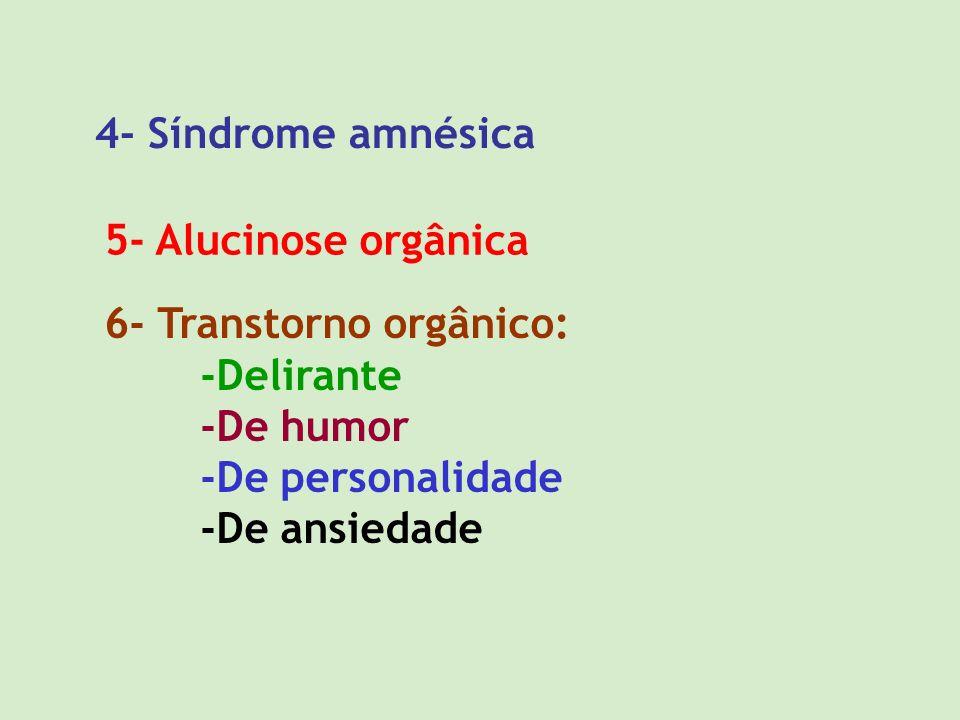 4- Síndrome amnésica 5- Alucinose orgânica 6- Transtorno orgânico: -Delirante -De humor -De personalidade -De ansiedade